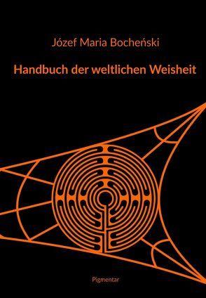 Handbuch der weltlichen Weisheit von Bocheński,  Józef Maria, Ruppik,  Barbara