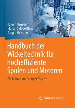 Handbuch der Wickeltechnik für hocheffiziente Spulen und Motoren von Fleischer,  Jürgen, Hagedorn,  Jürgen, Sell-Le Blanc,  Florian