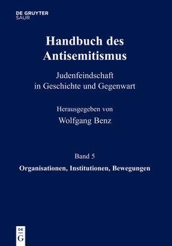 Handbuch des Antisemitismus / Organisationen, Institutionen, Bewegungen von Benz,  Wolfgang, Bergmann,  Werner, Kampling,  Rainer, Mihok,  Brigitte, Wetzel,  Juliane, Wyrwa,  Ulrich