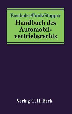 Handbuch des Automobilvertriebsrechts von Ensthaler,  Jürgen, Funk,  Michael, Stopper,  Martin