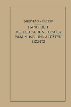 Handbuch des Deutschen Theater- Film- Musik- und Artistenrechts von Dienstag,  Paul, Elster,  Alexander