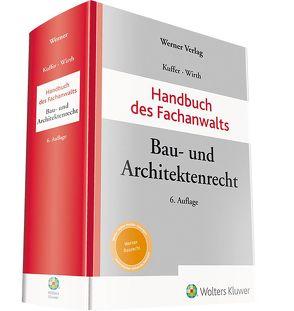 Handbuch des Fachanwalts Bau- und Architektenrecht von Kuffer,  Johann, Wirth,  Axel