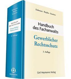 Handbuch des Fachanwalts Gewerlicher Rechtsschutz von Erdmann,  Prof. Dr. Willi, Rojahn,  Dr. Sabine, Sosnitza,  Prof. Dr. Olaf