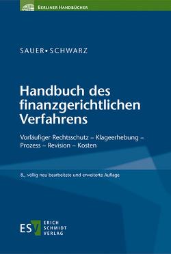 Handbuch des finanzgerichtlichen Verfahrens von Bilsdorfer,  Peter, Hardenbicker,  Andre, Morsch,  Anke, Sauer,  Otto M., Schwarz,  Hansjürgen