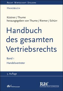 Handbuch des gesamten Vertriebsrechts, Band 1 von Küstner,  Wolfram, Otto,  Klaus, Riemer,  Jens-Berghe, Schroeder,  Andreas, Schürr,  Ulrich, Thume,  Karl-Heinz