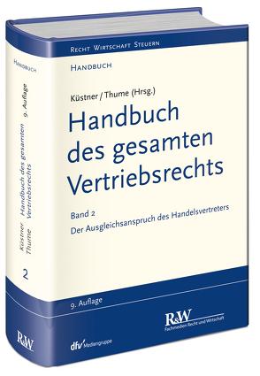 Handbuch des gesamten Vertriebsrechts, Band 2: Der Ausgleichsanspruch des Handelsvertreters von Küstner,  Wolfram, Thume,  Karl-Heinz