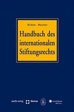 Handbuch des internationalen Stiftungsrechts (mit CD-ROM) von Richter,  Andreas, Sprecher,  Thomas, von Salis,  Ulysses, Wachter,  Thomas