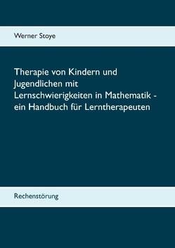 Therapie von Kindern und Jugendlichen mit Lernschwierigkeiten in Mathematik – ein Handbuch für Lerntherapeuten von Stoye,  Werner
