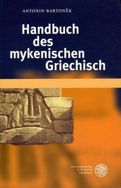 Handbuch des mykenischen Griechisch von Bartonèk,  Antonin
