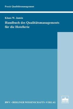 Handbuch des Qualitätsmanagements für die Hotellerie von Darda,  Alfred, Jamin,  Klaus W., Meier,  Urs, Schaetzing,  Edgar E., Schmutte,  Andre M., Wagner,  Klaus-P.
