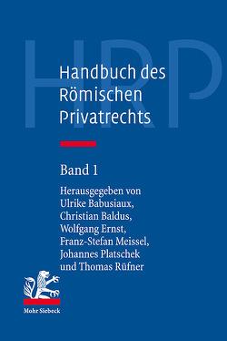 Handbuch des Römischen Privatrechts von Babusiaux,  Ulrike, Baldus,  Christian, Ernst,  Wolfgang, Meissel,  Franz-Stefan, Platschek,  Johannes, Rüfner,  Thomas