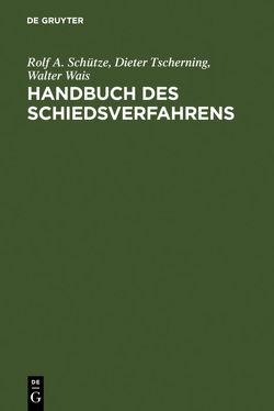 Handbuch des Schiedsverfahrens von Schütze,  Rolf A, Tscherning,  Dieter, Wais,  Walter