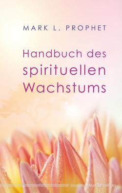 Handbuch des spirituellen Wachstums von Prophet,  Mark L.
