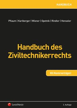 Handbuch des Ziviltechnikerrechts von Henseler,  Christoph, Karlberger,  Peter, Opetnik,  Wilfried, Pflaum,  Hannes, Rindler,  Petra, Wiener,  Manfred