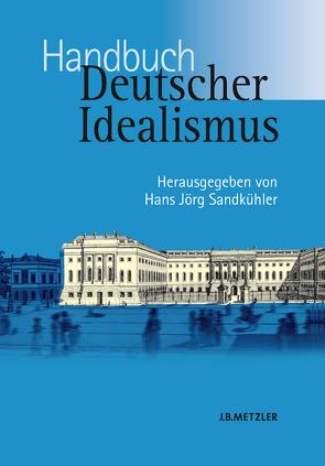 Handbuch Deutscher Idealismus von Sandkühler,  Hans Jörg