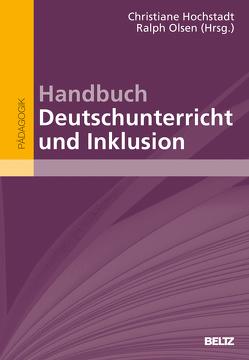 Handbuch Deutschunterricht und Inklusion von Hochstadt,  Christiane, Olsen,  Ralph