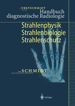 Handbuch diagnostische Radiologie von Freyschmidt,  Jürgen, Schmidt,  Theodor