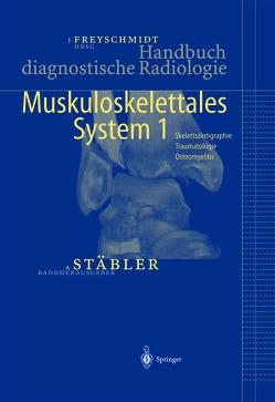 Handbuch diagnostische Radiologie von Freyschmidt,  Jürgen, Stäbler,  A.