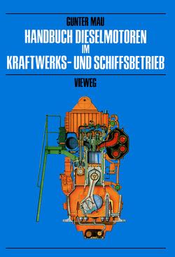 Handbuch Dieselmotoren im Kraftwerks- und Schiffsbetrieb von Mau,  Günter