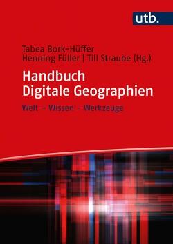 Handbuch Digitale Geographien von Bork-Hüffer,  Tabea, Füller,  Henning, Straube,  Till