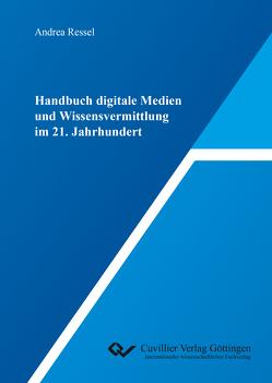 Handbuch digitale Medien und Wissensvermittlung im 21. Jahrhundert von Ressel,  Andrea