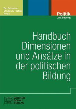 Handbuch Dimensionen und Ansätze in der Politischen Bildung von Deichmann,  Carl, Tischner,  Christian K.