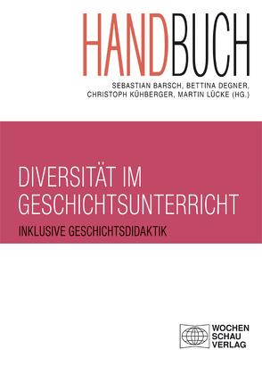 Handbuch Diversität im Geschichtsunterricht von Barsch,  Sebastian, Degner,  Bettina, Kühberger,  Christoph, Lücke,  Martin