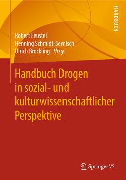 Handbuch Drogen in sozial- und kulturwissenschaftlicher Perspektive von Bröckling,  Ulrich, Feustel,  Robert, Schmidt-Semisch,  Henning