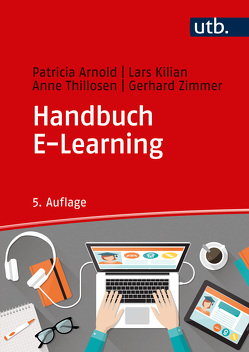 Handbuch E-Learning von Arnold,  Patricia, Kilian,  Lars, Thillosen,  Anne, Zimmer,  Gerhard M.
