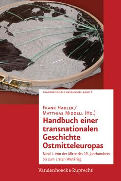 Handbuch einer transnationalen Geschichte Ostmitteleuropas von Esch,  Michael G, Hadler,  Frank, Hock,  Beata, Marung,  Steffi, Middell,  Matthias, Müller,  Uwe, Naumann,  Katja