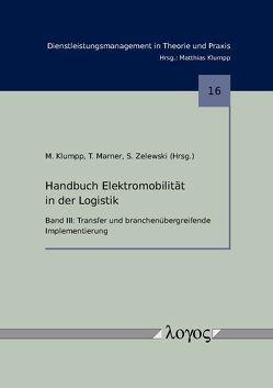 Handbuch Elektromobilität in der Logistik von Klumpp,  Matthias, Marner,  Torsten, Zelewski,  Stephan