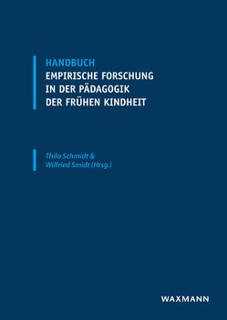 Handbuch empirische Forschung in der Pädagogik der frühen Kindheit von Schmidt,  Thilo, Smidt,  Wilfried