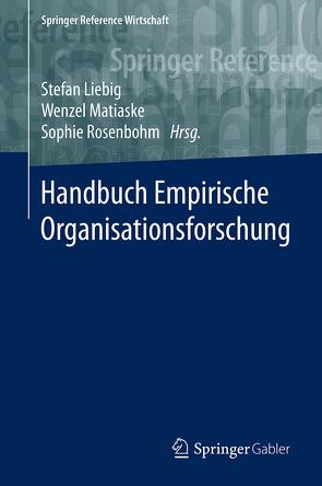 Handbuch Empirische Organisationsforschung von Liebig,  Stefan, Matiaske,  Wenzel, Rosenbohm,  Sophie