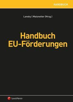 Handbuch EU-Förderungen von Delevigné,  René, Egger,  Alexander, Lansky,  Gabriel, Matznetter,  Christoph, Petscharnig,  Christine, Radl-Rebernig,  Patricia