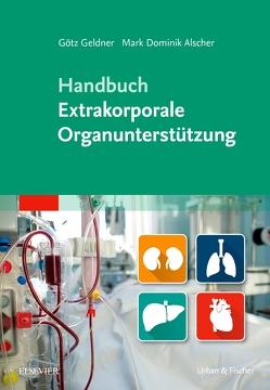 Handbuch Extrakorporale Organunterstützung von Alscher,  Mark Dominik, Geldner,  Götz