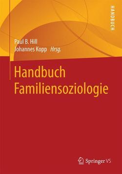 Handbuch Familiensoziologie von Hill,  Paul B., Kopp,  Johannes