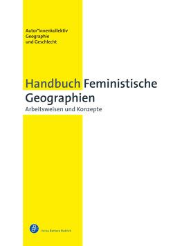 Handbuch Feministische Geographien von Geographie und Geschlecht,  Autor*innenkollektiv