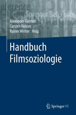 Handbuch Filmsoziologie von Geimer,  Alexander, Heinze,  Carsten, Winter,  Rainer
