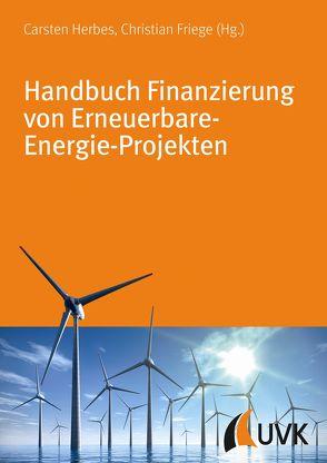 Handbuch Finanzierung von Erneuerbare-Energie-Projekten von Friege,  Christian, Herbes,  Carsten