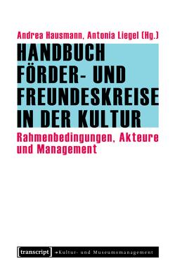 Handbuch Förder- und Freundeskreise in der Kultur von Hausmann,  Andrea, Liegel,  Antonia