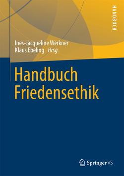 Handbuch Friedensethik von Ebeling,  Klaus, Werkner,  Ines-Jacqueline