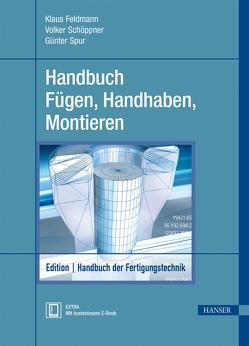 Handbuch Fügen, Handhaben, Montieren von Feldmann,  Klaus, Schoeppner,  Volker, Spur,  Günter