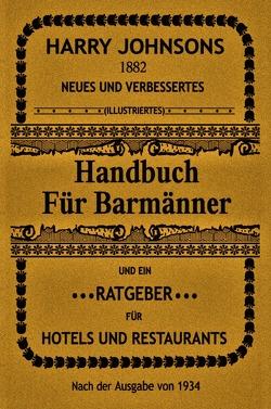 Handbuch für Barmänner von Johnson,  Harry, Majhen,  Thomas