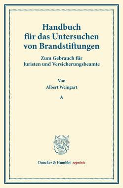 Handbuch für das Untersuchen von Brandstiftungen. von Weingart,  Albert