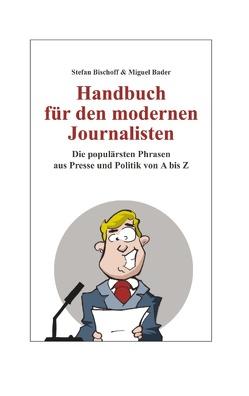 Handbuch für den modernen Journalisten von Bader,  Miguel, Bischoff,  Stefan