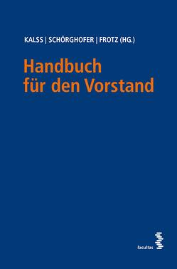 Handbuch für den Vorstand von Frotz,  Stephan, Kalss,  Susanne, Schörghofer,  Paul