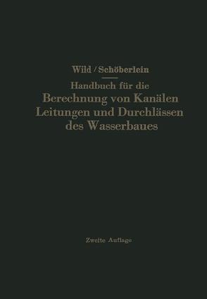 Handbuch für die Berechnung von Kanälen Leitungen und Durchlässen des Wasserbaues von Schöberlein,  Oswald, Wild,  Eduard