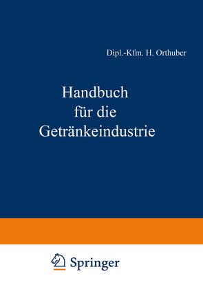 Handbuch für die Getränkeindustrie von Acker,  Dipl.-Volksw. Dr. H. B., Bachem,  Dipl.-Volksw. C., Becker,  Dr. W., Büchner,  J., Fell,  Dipl.-Kfm. F., Gutenberg,  Prof. Dr. E., Heiss,  Dr. Th., Kalveram,  Prof. Dr. W., Mand,  Dipl.-Kfm. J., Meyer,  Dr. C. W., Morsch,  Finanzpräsident a. D. A. A., Munz,  Dr. M., Orthuber,  Dipl.-Kfm. H., Pawel,  Dr. R., Rudolph,  Prof. Dr. H., Scheiber,  Dr. E., Schönfeld,  Dr. M., Thiele,  Dipl.-Ing. H., Ulrich,  Dr. W., Winkler,  Dr. G., Wolz,  Dipl.-Volksw. I.