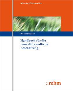 Handbuch für die Umweltfreundliche Beschaffung von Altus,  Dietmar, Ley,  Rudolf, Wankmüller,  Michael