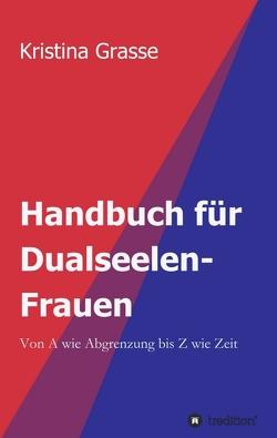 Handbuch für Dualseelen-Frauen von Grasse,  Kristina
